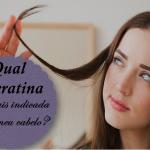 Queratina. Qual a melhor para o seu cabelo?