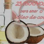 25 Motivos para amar o Óleo de coco!