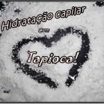 Hidratação capilar com Tapioca!