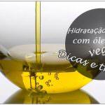 Como usar o óleo vegetal na hidratação capilar?
