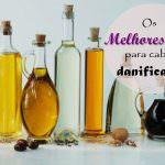 Melhores óleos para os cabelos danificados.